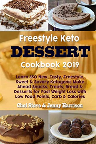 Freestyle Keto Dessert Cookbook 2019: Learn 350 New, Tasty, Freestyle, Sweet & Savory Ketogenic Make Ahead Snacks, Treats, Bread & Desserts for Fast Weight Loss with Low Food Points, Carb & Calories by Chef Steve, Jenny Harrison