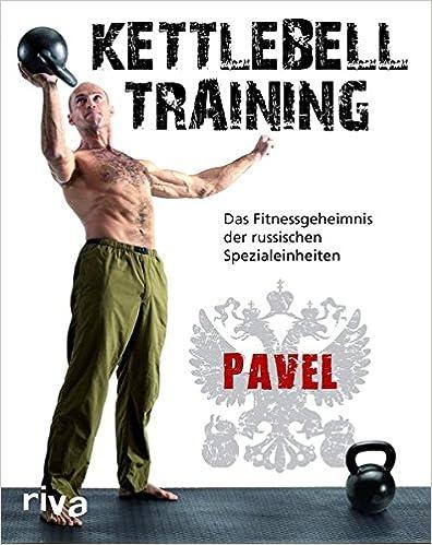 Kettlebell-Training: Das Fitnessgeheimnis der russischen Spezialeinheiten. Pavel Tsatsouline Buch  bei amazon kaufen