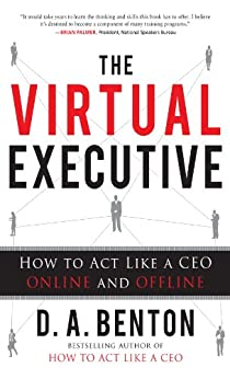 The Virtual Executive: How to Act Like a CEO Online and Offline by [Benton, D. A.]
