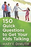 150 Quick Questions to Get Your Kids Talking