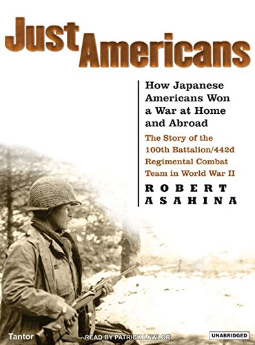 Just Americans: How Japanese Americans Won a War at Home and Abroad: The Story of the 100th Battalion/442d Regimental Combat Team in World War II pdf