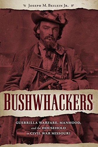 - Bushwhackers: Guerrilla Warfare, Manhood, and the Household in Civil War Missouri (The Civil War Era in the South)