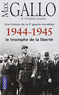 Une histoire de la 2e Guerre mondiale 05 : 1944-1945 le triomphe de la liberté, Gallo, Max
