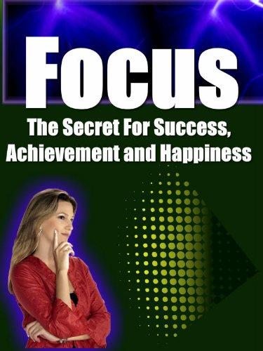 Focus: The Secret For Success, Achievement and Happiness