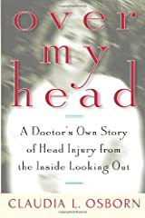 Locked inside a brain-injured head looking out at a challenging world is the premise of this extraordinary autobiography. Over My Head is an inspiring story of how one woman comes to terms with the loss of her identity and the courageous steps (and h...