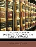 Civil Procedure in Louisian, Charles Thomas Wortham, 114712356X