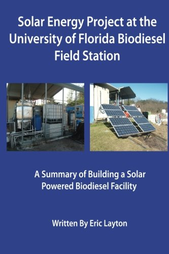 Solar Energy Project at the University of Florida Biodiesel Field Station: A Summary of Building a Solar Powered Biodiesel Facility