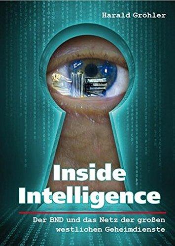 Inside Intelligence: Der BND und das Netz der großen westlichen Geheimdienste