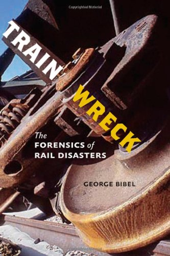 Train Wreck: The Forensics of Rail Disasters