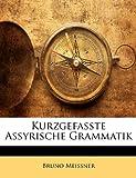 Kurzgefasste Assyrische Grammatik, Bruno Meissner, 1148506519