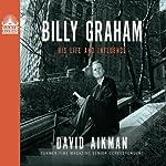 Billy Graham: His Life and Influence | David Aikman