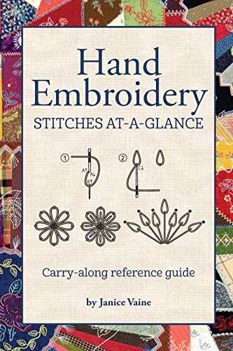 (Hand Embroidery Stitches At-A-Glance: Carry-Along Reference Guide (Landauer) Pocket-Size Step-by-Step Illustrated How-To for 30 Favorite Stitches, plus Tips & Techniques and Needle & Thread Charts )