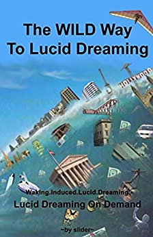 The WILD Way To Lucid Dreaming: Lucid Dreaming On Demand (English Edition) de [slider]