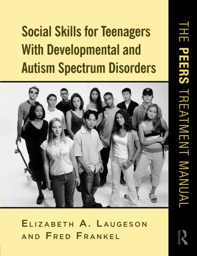 Social Skills for Teenagers with Developmental and Autism Spectrum Disorders: The PEERS Treatment Manual (Best Jobs For Autistic Adults)