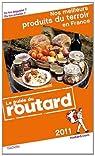 Guide du routard. Nos meilleurs produits du terroir en France. 2011 par Guide du Routard