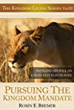 Pursuing The Kingdom Mandate (Kingdom Living Series Book 3)