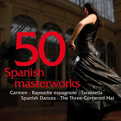 50 Spanish Masterworks - Carmen - Rapsodie espagnole - Tarantella - Spanish Dances - The Three-Cornered Hat