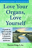 img - for Love Your Organs, Love Yourself: A Guide to Better Health Through the 5 Elements of Oriental Medicine book / textbook / text book