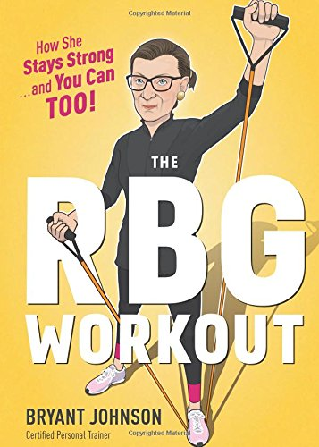 The RBG Workout: How She Stays Strong . . . and You Can Too! cover