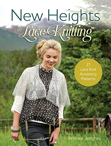 Andrea Lace - New Heights In Lace Knitting: 17 Lace Knit Accessory Patterns