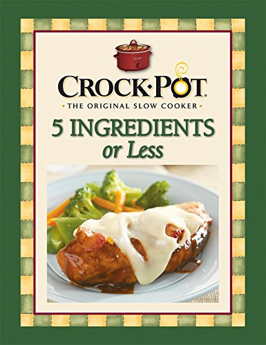 Crock-Pot® 5 Ingredients or Less Cookbook (Great Big Slow Cooker Cookbook)