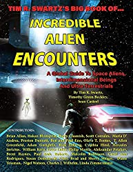 Tim R. Swartz's Big Book of Incredible Alien Encounters: A Global Guide to Space Aliens, Interdimensional Beings  And   Ultra-Terrestrials
