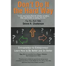 """Don't Do It the Hard Way: """"A wise man learns from the mistakes of others, Only a fool insists on making his own"""" by Chatterson, Your Uncle Ralph, Delvin R. (2014) Paperback"""