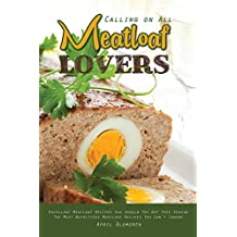 Calling on All Meatloaf Lovers: Excellent Meatloaf Recipes You Should Try Out This Season - The Most Nutritious Meatloaf Recipes You Can't Ignore