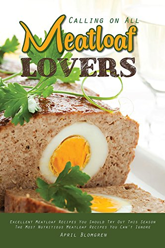 Calling on All Meatloaf Lovers: Excellent Meatloaf Recipes You Should Try Out This Season - The Most Nutritious Meatloaf Recipes You Can't Ignore (Very Best Meatloaf Recipe)