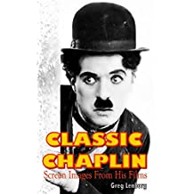 Classic Chaplin: Screen Images from His Films