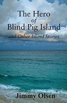 The Hero of Blind Pig Island and Other Island Stories by [Olsen, Jimmy ]