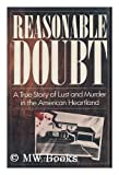 Reasonable Doubt : A True Story of Lust and Murder in the American Heartland, Vogel, Steve, 0809243210