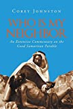 Who Is My Neighbor?: An Extensive Commentary on the Good Samaritan Parable
