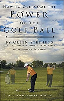Book How to Overcome the Power of the Golf Ball: Approach with Perfection: Learn How to Play Your Best Golf with the Least Amount of Effort, the Lowest Inv