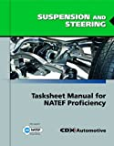 Suspension and Steering : Tasksheet Manual for NATEF Proficiency, Cdx Global Staff and Jones and Bartlett Publishers Staff, 0763784672