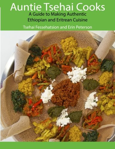 Auntie Tsehai Cooks: A Comprehensive Guide to Making Ethiopian and Eritrean Food by CreateSpace Independent Publishing Platform