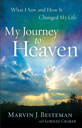 My Journey to Heaven: What I Saw and How It Changed My Life (Journey To The End Of My Life)