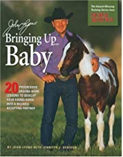 John Lyons' Bringing Up Baby: 20 Progressive Ground-Work Lessons to Develop Your Young Horse into a Reliable, Accepting Partner