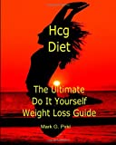 Hcg Diet - the Ultimate Do It Yourself Weight Loss Guide, Mark G. Pirkl, 1451587759