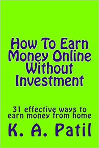 How to Earn Money Online Without Investment: 31 Effective Ways to Earn Money  from Home: Amazon.in: Patil, K. A.: Books