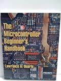 The Microcontroller Beginner's Handbook, Duarte, Lawrence A., 0790610833