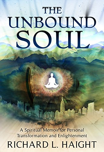 The Unbound Soul: A Spiritual Memoir for Personal Transformation and Enlightenment cover