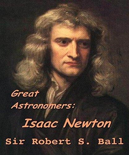 Great Astronomers: Isaac Newton (Original version : annotated)