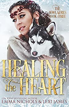 Healing the Heart (The Howl Series Book 3) by [Nichols, Emma , James, Lexi]