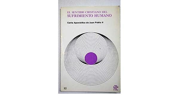El sentido cristiano del sufrimiento humano: Juan Pablo II: 9788428806633: Amazon.com: Books