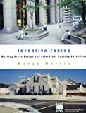 Incentive Zoning: Meeting Urban Design and Affordable Housing Objectives (Planning Advisory Service report) by Marya Morris (2000-09-01)
