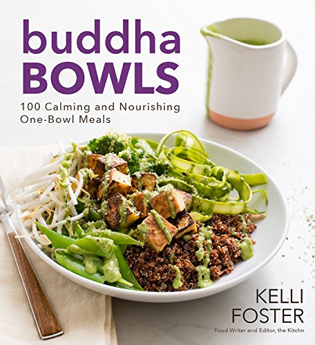 Buddha Bowls: 100 Calming and Nourishing One-Bowl Meals by Kelli Foster