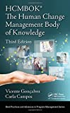 The Human Change Management Body of Knowledge (HCMBOK) (Best Practices in Portfolio, Program, and Project Management)