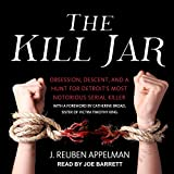 The Kill Jar: Obsession, Descent, and a Hunt for Detroits Most Notorious Serial Killer