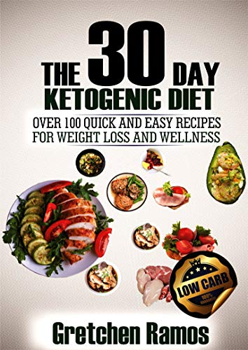 The 30 Day Ketogenic Diet: Over 100 quick and easy recipes to weight loss and wellness by Gretchen Ramos